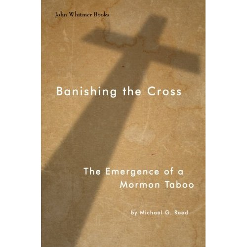 Banishing The Cross The Emergence Of A Mormon Taboo Worlds