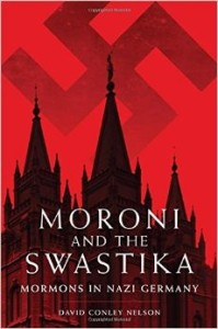 Moroni and the Swastika: Mormons in Nazi Germany By: David Conley Nelson Copyright 2015 University of Oklahoma Press 416 pages ISBN: 978-0-8061-4668-3 $29.95